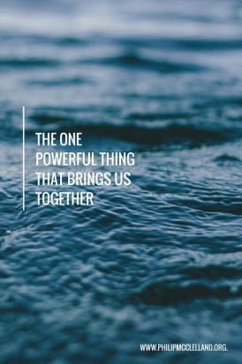 The One powerful Thing that brings us together