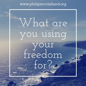 What are you using your freedom for?