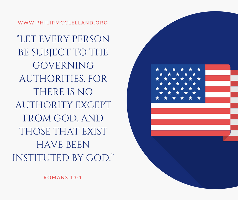 """""""Let every person be subject to the governing authorities. For there is no authority except from God, and those that exist have been instituted by God."""""""